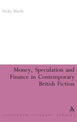 Money, Speculation and Finance in Contemporary British Fiction by Nicky Marsh
