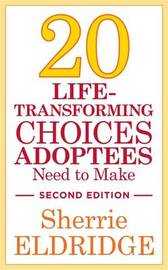20 Life-Transforming Choices Adoptees Need to Make, Second Edition by Sherrie Eldridge