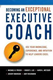 Becoming An Exceptional Executive Coach by Karen L Metzger