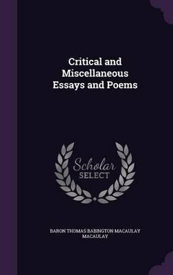 Critical and Miscellaneous Essays and Poems by Baron Thomas Babington Macaula Macaulay