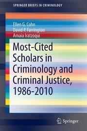 Most-Cited Scholars in Criminology and Criminal Justice, 1986-2010 by Ellen G. Cohn