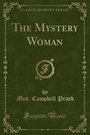 The Mystery Woman (Classic Reprint) by Mrs Campbell Praed