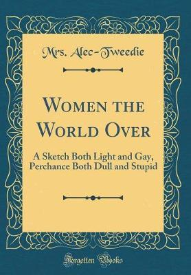 Women the World Over by Mrs Alec Tweedie