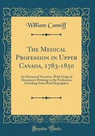 The Medical Profession in Upper Canada, 1783-1850 by William Canniff image