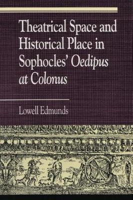 "Theatrical Space and Historical Place in Sophocles' ""Oedipus at Colonus"" by Lowell Edmunds"