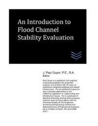An Introduction to Flood Channel Stability Evaluation by J Paul Guyer