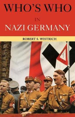 Who's Who in Nazi Germany by Robert S Wistrich