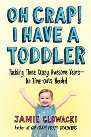 Oh Crap! I Have a Toddler by Jamie Glowacki