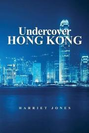 Undercover Hong Kong by Harriet Jones