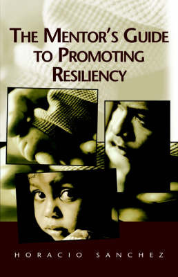 The Mentor's Guide to Promoting Resiliency by Horacio Sanchez image
