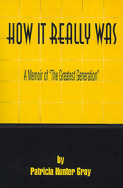 "How It Really Was: A Memoir of ""The Greatest Generation"" by Patricia Hunter Gray image"