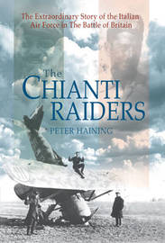 The Chianti Raiders: The Extraordinary Story of the Italian Air Force in the Battle of Britain by Peter Haining