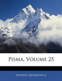 Pisma, Volume 25 by Henryk Sienkiewicz
