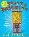 That's a Possibility!: A Book about What Might Happen by Bruce Goldstone