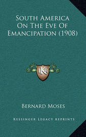 South America on the Eve of Emancipation (1908) by Bernard Moses
