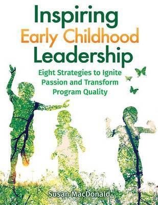 Inspiring Early Childhood Leadership Inspiring Early Childhood Leadership by Susan Macdonald