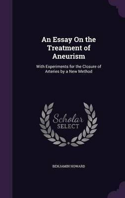 An Essay on the Treatment of Aneurism by Benjamin Howard image