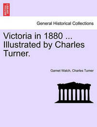 Victoria in 1880 ... Illustrated by Charles Turner. by Garnet Walch
