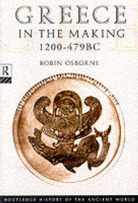 Greece in the Making, 1200-479 B.C. by Robin Osborne