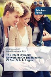 The Effect of Social Networking on the Behavior of SEC. Sch. in Lagos by Adeniji Adejimi a