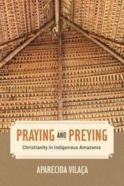 Praying and Preying by Aparecida Vilaca