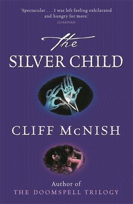 The Silver Sequence: The Silver Child by Cliff McNish