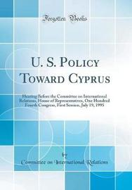U. S. Policy Toward Cyprus by Committee on International Relations
