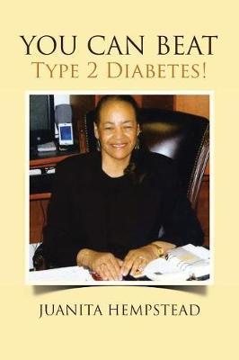 YOU CAN BEAT Type 2 Diabetes! by Juanita Hempstead