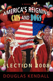 America's Reigning Cats and Dogs!: Election 2008 by Douglas Kendall image