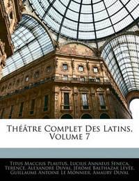 Th[tre Complet Des Latins, Volume 7 by Lucius Annaeus Seneca