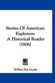 Stories of American Explorers: A Historical Reader (1906) by Wilber Fisk Gordy