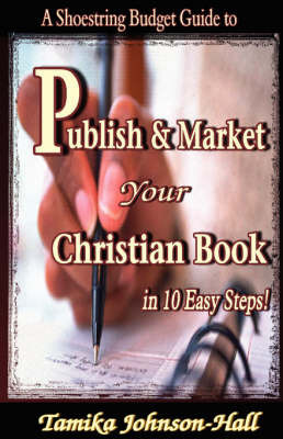 Publish Your Christian Book in 10 Easy Steps by Tamika S Johnson-Hall