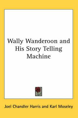 Wally Wanderoon and His Story Telling Machine by Joel Chandler Harris