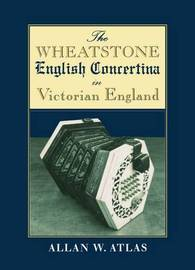 The Wheatstone English Concertina in Victorian England by Allan W. Atlas image