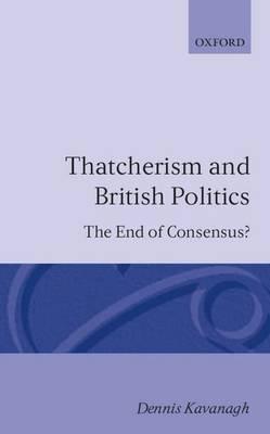 Thatcherism and British Politics by Dennis Kavanagh image