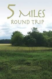 5 Miles Round Trip by Elizabeth B Knaus