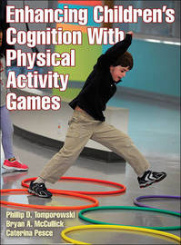 Enhancing Children's Cognition with Physical Activity Games by Phillip D. Tomporowski