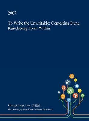 To Write the Unwritable by Sheung-Hung Lee