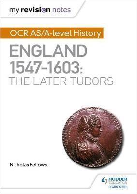 My Revision Notes: OCR AS/A-level History: England 1547-1603: the Later Tudors by Nicholas Fellows image