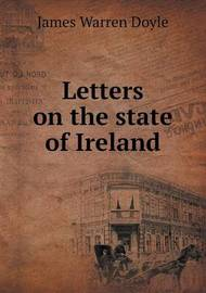 Letters on the State of Ireland by James Warren Doyle