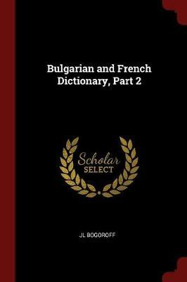 Bulgarian and French Dictionary, Part 2 by JL Bogoroff image
