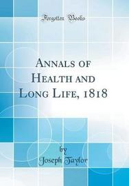 Annals of Health and Long Life, 1818 (Classic Reprint) by Joseph Taylor image