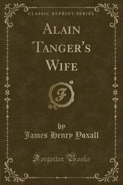 Alain Tanger's Wife (Classic Reprint) by James Henry Yoxall image
