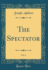 The Spectator, Vol. 6 (Classic Reprint) by Joseph Addison image