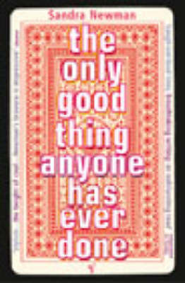 The Only Good Thing Anyone Has Ever Done by Sandra Newman image