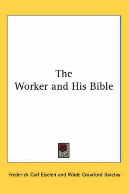The Worker and His Bible by Frederick Carl Eiselen image