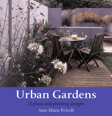 Urban Gardens: Plans and Planting Designs by Ann-Marie Powell