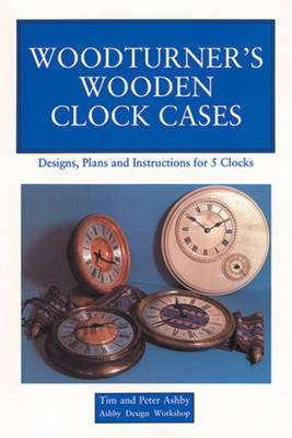 Woodturner's Wooden Clock Cases by Tim Ashby