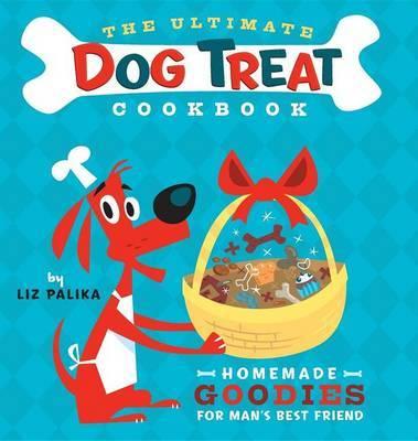 Ultimate Dog Treat Cookbook by Liz Palika