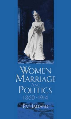 Women, Marriage, and Politics 1860-1914 by Pat Jalland